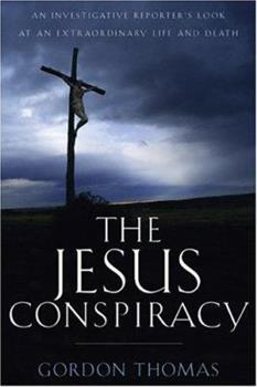 The Jesus Conspiracy: An Investigative Reporter's Look at an Extraordinary Life and Death 0801065321 Book Cover
