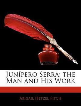 Paperback Jun?pero Serra; the Man and His Work Book