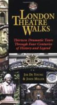 London Theatre Walks: Thirteen Dramatic Tours Through Four Centuries of History and Legend 1557832803 Book Cover