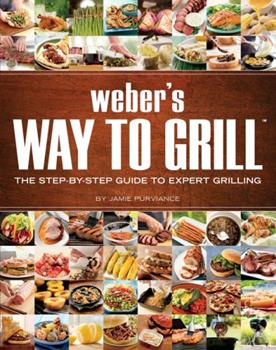 Weber's Way to Grill: The Step-by-Step Guide to Expert Grilling (Sunset Books) 0376020598 Book Cover