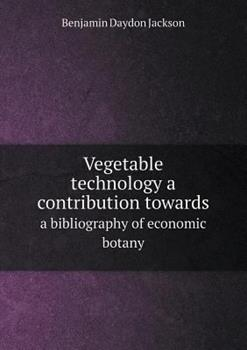 Paperback Vegetable Technology a Contribution Towards a Bibliography of Economic Botany Book
