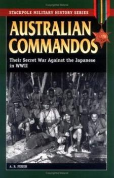Australian Commandos: Their Secret War against the Japanese in WWII (Stackpole Military History Series) - Book  of the Stackpole Military History