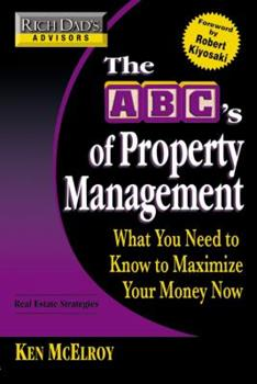 Rich Dad's Advisors: The ABC's of Property Management: What You Need to Know to Maximize Your Money Now (Rich Dad's Advisors) 0446538310 Book Cover