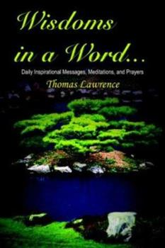 Wisdoms In A Word...:Daily Inspirational Messages, Meditations, and Prayers 142083567X Book Cover