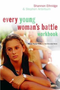 Paperback Every Young Woman's Battle Workbook : How to Pursue Purity in a Sex-Saturated World Book