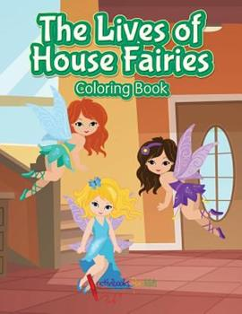 Paperback The Lives of House Fairies Coloring Book