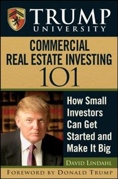 Trump University Commercial Real Estate 101: How Small Investors Can Get Started and Make It Big 0470380357 Book Cover