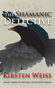 The Shamanic Detective (Riga Hayworth Witch Mysteries) - Book #3 of the Riga Hayworth