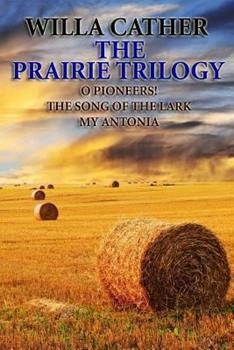 Three Novels: O Pioneers!, the Song of the Lark, and My Antonia - Book  of the Great Plains Trilogy