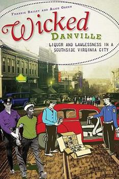 Wicked Danville:: Liquor and Lawlessness in a Southside Virginia City - Book  of the Wicked Series