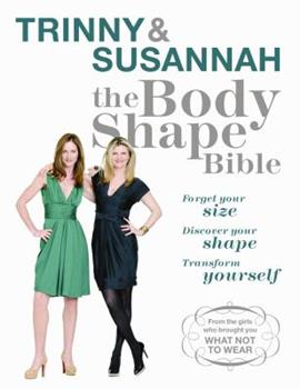 The Body Shape Bible: Forget Your size Discover Your Shape Transform Yourself: Forget Your Size Discover Your Shape Transform Yourself 0297853406 Book Cover