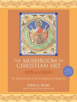 Paperback The Mushroom in Christian Art: The Identity of Jesus in the Development of Christianity [With DVD] Book