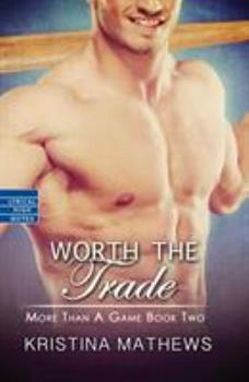 Worth the Trade - Book #2 of the More Than A Game