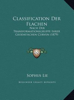 Hardcover Classification der Flachen : Nach der Transformationsgruppe Ihrer Geodatischen Curven (1879) Book