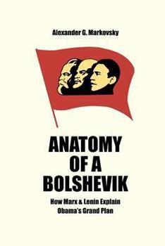 Paperback Anatomy of a Bolshevik: How Marx & Lenin Explain Obama's Grand Plan Book