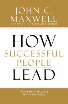 How Successful People Lead: Taking Your Influence to the Next Level 1599953625 Book Cover