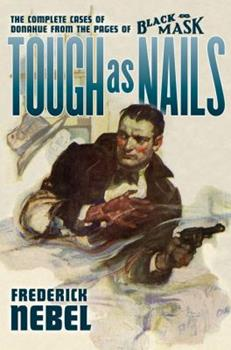 Tough as Nails: The Complete Cases of Donahue: From the Pages of Black Mask 1618270087 Book Cover