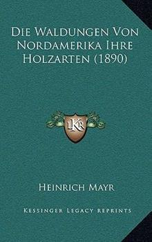 Hardcover Die Waldungen Von Nordamerika Ihre Holzarten Book