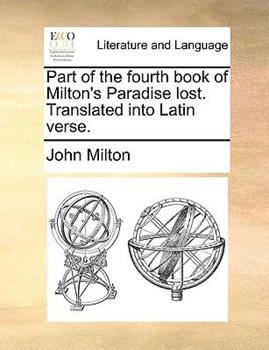 Paperback Part of the Fourth Book of Milton's Paradise Lost Translated into Latin Verse Book