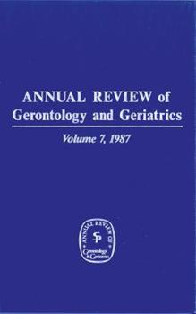 Hardcover Annual Review of Gerontology and Geriatrics, Volume 7, 1987 Book