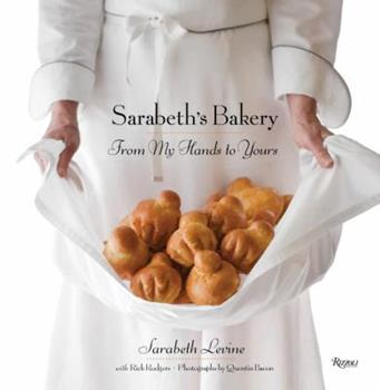 Sarabeth's Bakery: From My Hands to Yours 0847834085 Book Cover
