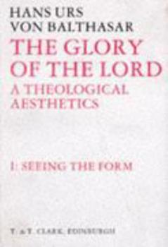 Seeing the Form (The Glory of the Lord : a Theological Aesthetics) - Book #1 of the Glory of the Lord: A Theological Aesthetics