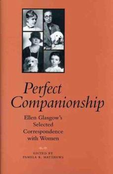 Perfect Companionship: Ellen Glasgow's Selected Correspondence With Women 0813923352 Book Cover