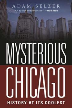 Mysterious Chicago: History at Its Coolest 1510713425 Book Cover