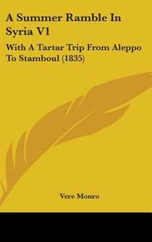 Hardcover A Summer Ramble in Syria V1 : With A Tartar Trip from Aleppo to Stamboul (1835) Book