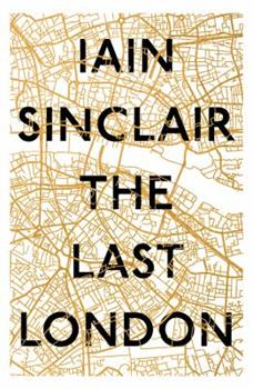 The Last London: True Fictions from an Unreal City 1786071746 Book Cover