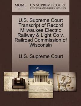 Paperback U. S. Supreme Court Transcript of Record Milwaukee Electric Railway and Light Co V. Railroad Commission of Wisconsin Book