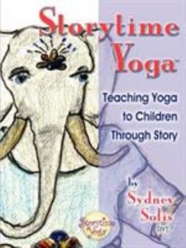 Storytime Yoga: Teaching Yoga to Children Through Story - Book  of the Storytime Yoga