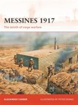 Messines 1917: The Zenith of Siege Warfare - Book #225 of the Osprey Campaign