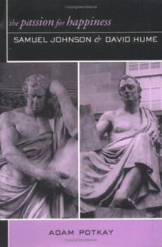 Hardcover The Passion for Happiness: Samuel Johnson and David Hume Book