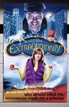 Extraordinary*: *The True Story of My Fairygodparent, Who Almost Killed Me, and Certainly Never Made Me a Princess 0385906129 Book Cover