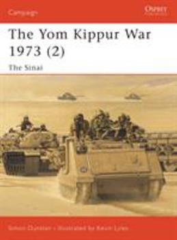Yom Kippur War 1973 (2): The Sinai (Campaign 126) - Book #126 of the Osprey Campaign