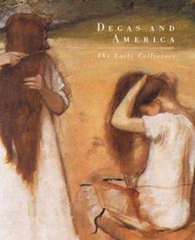 Degas and America: The Early Collectors 0847823407 Book Cover