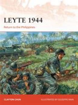 Leyte 1944: Return to the Philippines - Book #282 of the Osprey Campaign