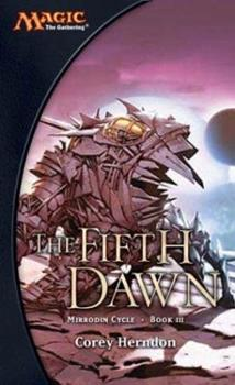 The Fifth Dawn (Magic: The Gathering: Mirrodin Cycle, #3) - Book #47 of the Magic: The Gathering