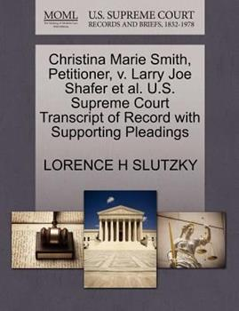 Paperback Christina Marie Smith, Petitioner, V. Larry Joe Shafer Et Al. U.S. Supreme Court Transcript of Record with Supporting Pleadings Book