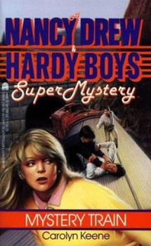Mystery Train - Book #8 of the Nancy Drew and Hardy Boys: Super Mystery