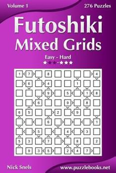 Paperback Futoshiki Mixed Grids - Easy to Hard - Volume 1 - 276 Puzzles Book