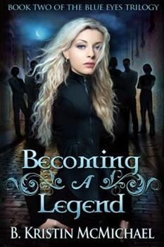 Becoming a Legend - Book #2 of the Blue Eyes Trilogy