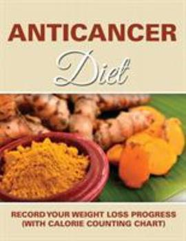 Paperback Anticancer Diet: Record Your Weight Loss Progress (with Calorie Counting Chart) Book