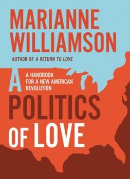 Hardcover A Politics of Love: A Handbook for a New American Revolution Book