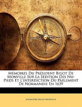 Paperback M?moires du Pr?sident Bigot de Monville Sur la S?dition des Nu-Pieds et L'Interdiction du Parlement de Normandie En 1639 Book
