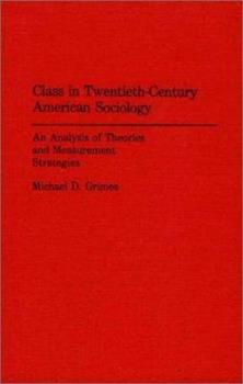 Hardcover Class in Twentieth-Century American Sociology: An Analysis of Theories and Measurement Strategies Book