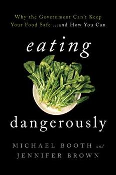 Eating Dangerously: Why the Government Can't Keep Your Food Safe ... and How You Can 1442248661 Book Cover