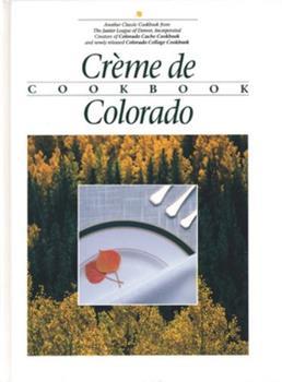 Creme De Colorado Cookbook 0960394621 Book Cover