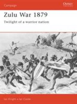 Zulu War 1879: Twilight of a Warrior Nation (Campaign) - Book #14 of the Osprey Campaign